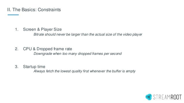II. The Basics: Constraints 1. Screen & Player Size Bitrate should never be larger than the actual size of the video playe...