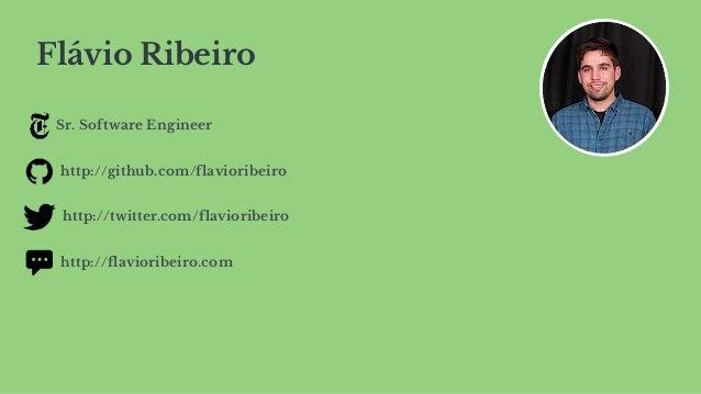 Flávio Ribeiro Sr. Software Engineer http://github.com/flavioribeiro http://twitter.com/flavioribeiro http://flavioribeiro...