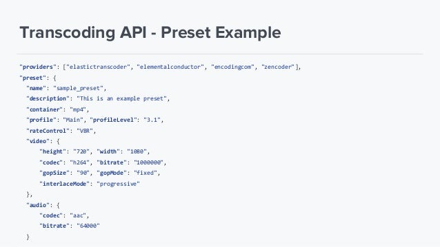 Transcoding API 1. Integration with multiple encoding cloud services 2. Reliability & Scalability 3. Define a common Job s...