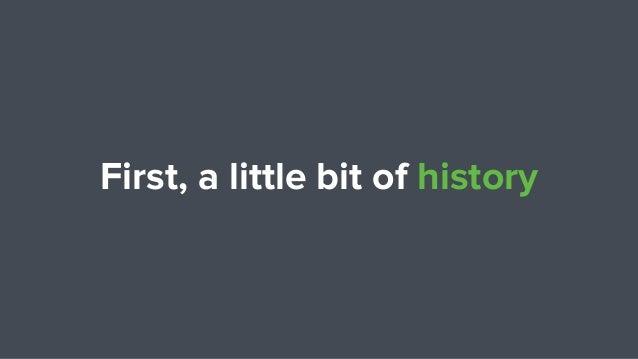 First, a little bit of history