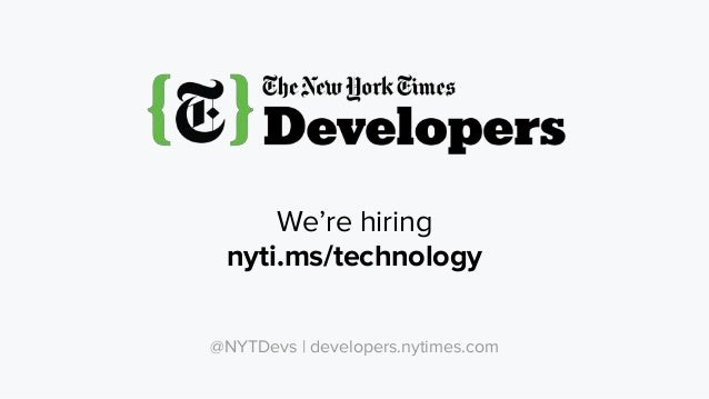 Stay updated open.blogs.nytimes.com @NYTDevs | developers.nytimes.com