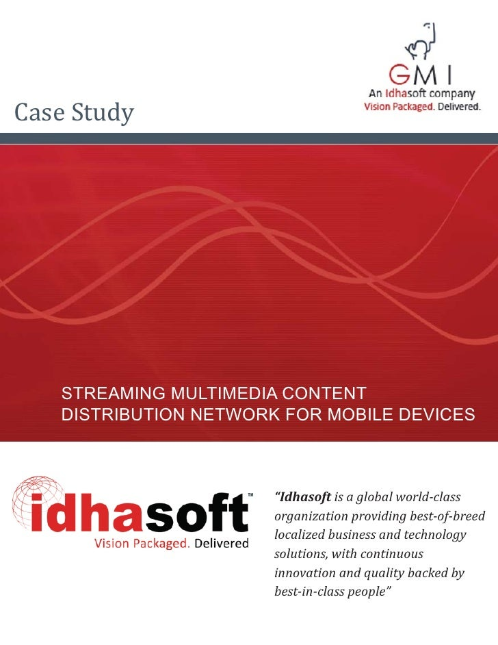 "Case Study        STREAMING MULTIMEDIA CONTENT    DISTRIBUTION NETWORK FOR MOBILE DEVICES                           ""Idhas..."