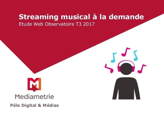 Streaming musical à la demande Etude Web Observatoire T3 2017 Pôle Digital & Médias