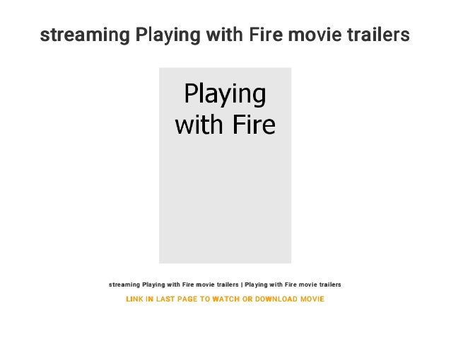 Streaming Playing With Fire Movie Trailers