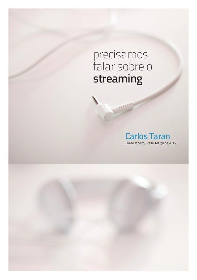 Precisamos falar sobre o streaming Carlos Taran 1 precisamos falar sobre o streaming Carlos Taran Rio de Janeiro, Brasil. ...
