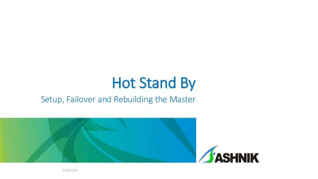 Hot Stand By Setup, Failover and Rebuilding the Master 3/6/2014