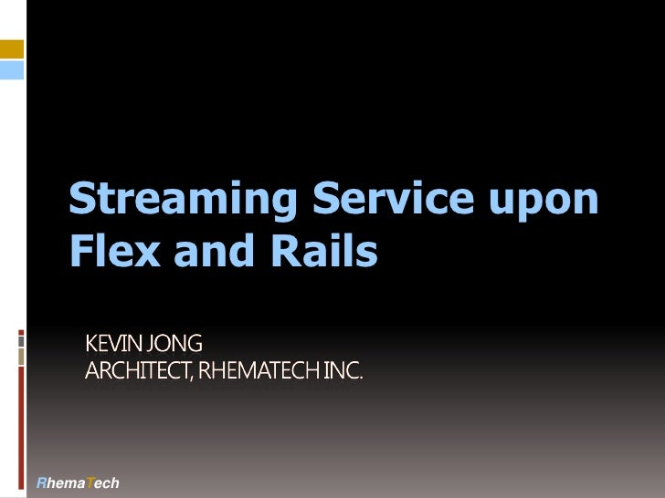 Streaming Service upon    Flex and Rails     RhemaTech