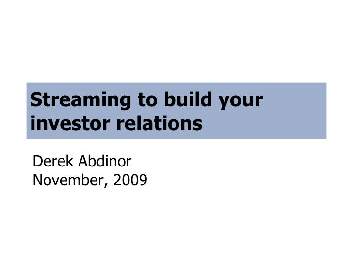 Streaming to build your investor relations Derek Abdinor November, 2009