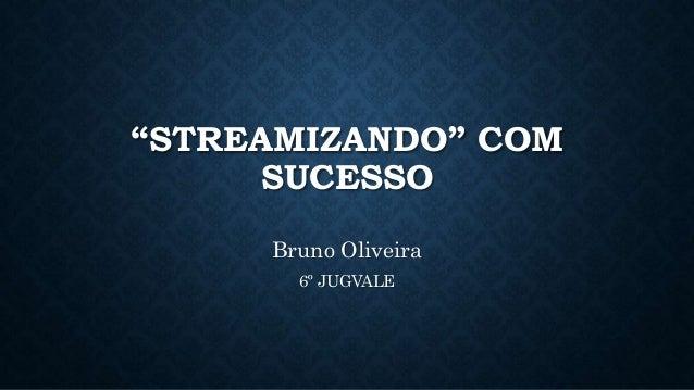 """STREAMIZANDO"" COM SUCESSO Bruno Oliveira 6º JUGVALE"