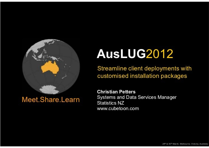 AusLUG2012                   Streamline client deployments with                   customised installation packages        ...