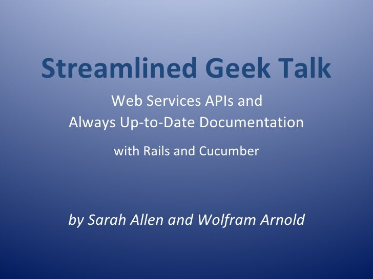 Streamlined Geek Talk       Web Services APIs and  Always Up-to-Date Documentation        with Rails and Cucumber     by S...