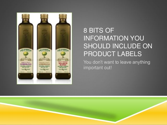 8 BITS OF INFORMATION YOU SHOULD INCLUDE ON PRODUCT LABELS You don't want to leave anything important out!