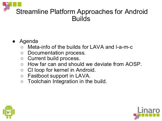 Streamline Platform Approaches for Android Builds ● Agenda ○ Meta-info of the builds for LAVA and l-a-m-c ○ Documentation ...