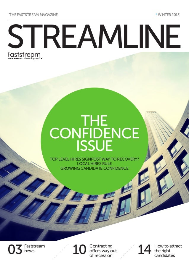 * WINTER 2013  THE FASTSTREAM MAGAZINE  STREAMLINE THE CONFIDENCE ISSUE TOP LEVEL HIRES SIGNPOST WAY TO RECOVERY? LOCAL HI...
