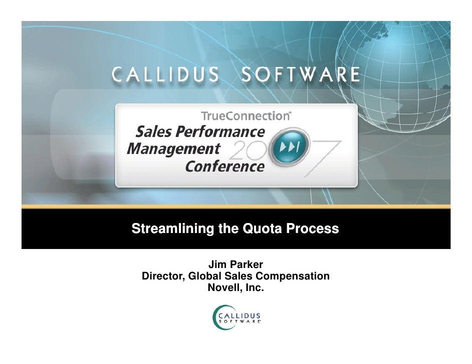 Streamlining the Quota Process                Jim Parker  Director, Global Sales Compensation               Novell, Inc.