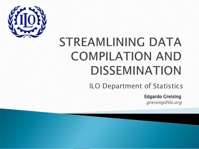ILO Department of Statistics Edgardo Greising greising@ilo.org