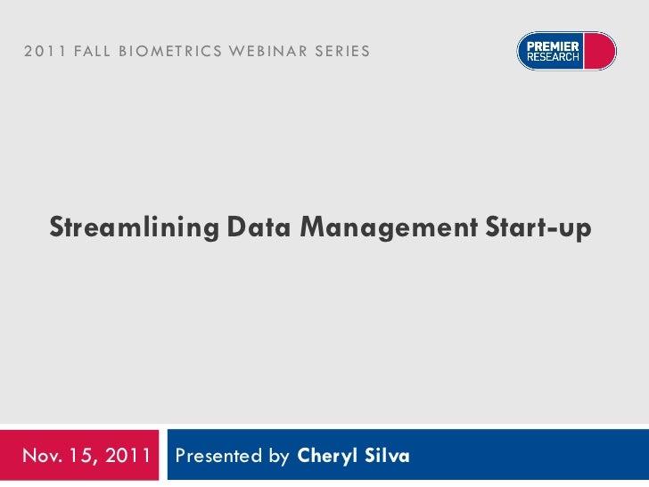 2 0 1 1 FA L L B I O M E T R I C S W E B I N A R S E R I E S    Streamlining Data Management Start-upNov. 15, 2011 Present...