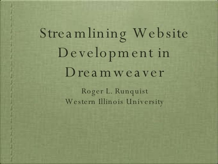 Streamlining Website Development in Dreamweaver <ul><li>Roger L. Runquist </li></ul><ul><li>Western Illinois University </...