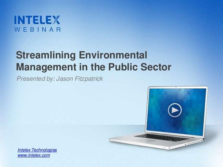 Streamlining EnvironmentalManagement in the Public SectorPresented by: Jason FitzpatrickIntelex Technologieswww.intelex.com