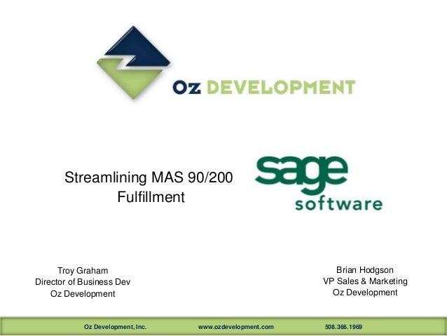 Streamlining MAS 90/200              Fulfillment      Troy Graham                                             Brian Hodgso...