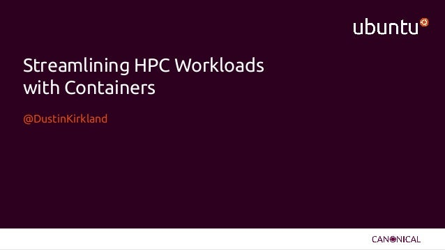 Streamlining HPC Workloads with Containers @DustinKirkland