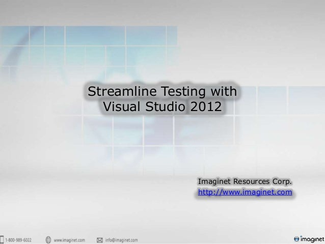 Streamline Testing with  Visual Studio 2012                Imaginet Resources Corp.                http://www.imaginet.com