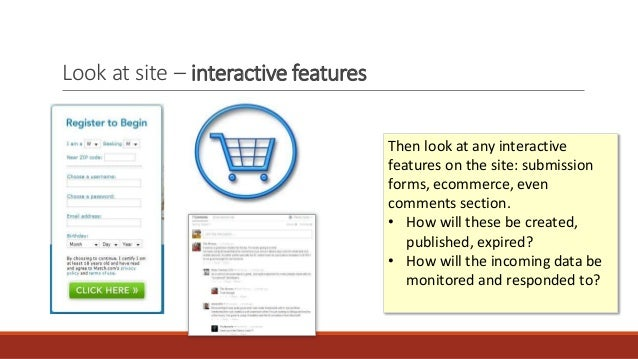 Look at site – interactive features Then look at any interactive features on the site: submission forms, ecommerce, even c...