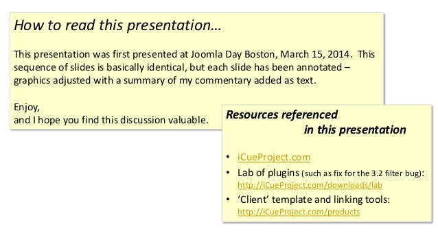 How to read this presentation… This presentation was first presented at Joomla Day Boston, March 15, 2014. This sequence o...
