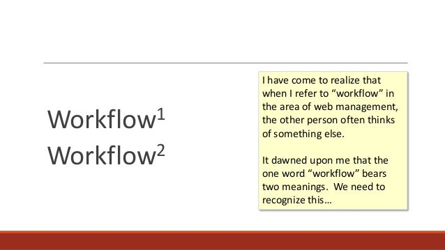"""Workflow1 Workflow2 I have come to realize that when I refer to """"workflow"""" in the area of web management, the other person..."""