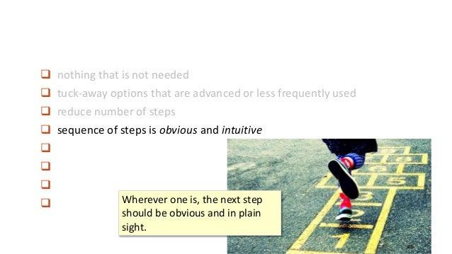  nothing that is not needed  tuck-away options that are advanced or less frequently used  reduce number of steps  sequ...
