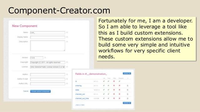 Component-Creator.com Fortunately for me, I am a developer. So I am able to leverage a tool like this as I build custom ex...