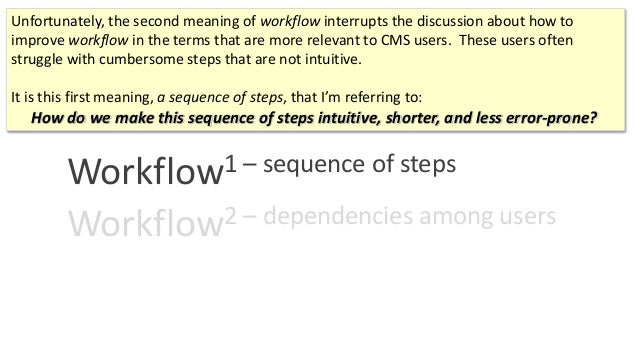 Workflow1 – sequence of steps Workflow2 – dependencies among users Unfortunately, the second meaning of workflow interrupt...