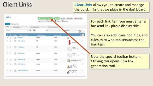 Client Links Client Links allows you to create and manage the quick links that we place in the dashboard. For each link it...