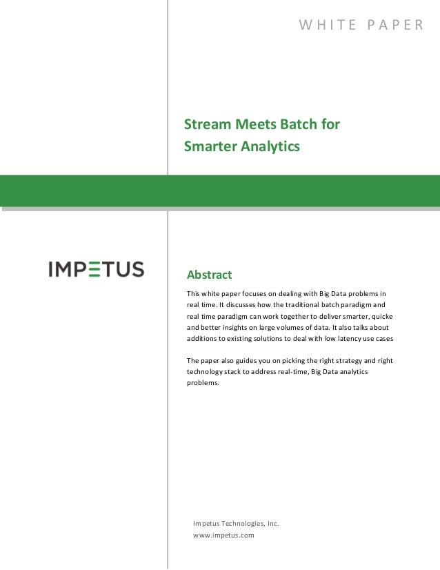 Stream Meets Batch forSmarter AnalyticsW H I T E P A P E RAbstractThis white paper focuses on dealing with Big Data proble...