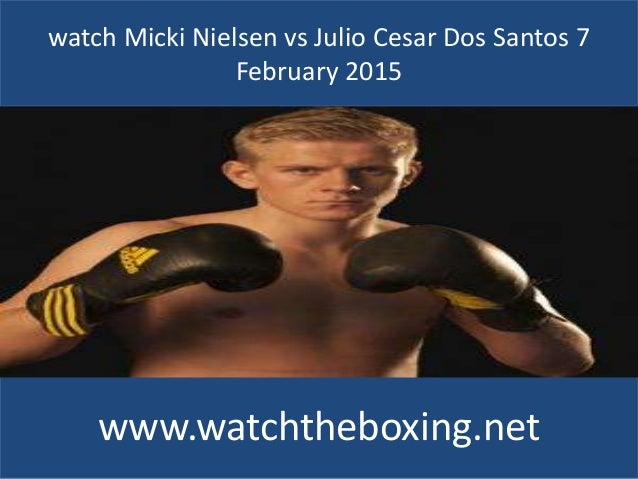 watch Micki Nielsen vs Julio Cesar Dos Santos 7 February 2015 www.watchtheboxing.net