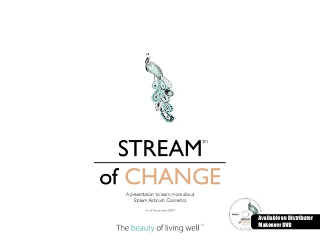 A presentation to learn more about Stream Airbrush Cosmetics As of November 2009 ™ STREAM of CHANGE tm Available on Distri...