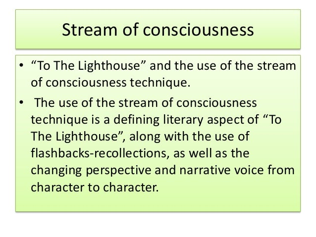 definition of stream of consciousness What is the stream-of-consciousness, how is it defined, how does it cooperate  with other techniques, does it have similar methods that are used.