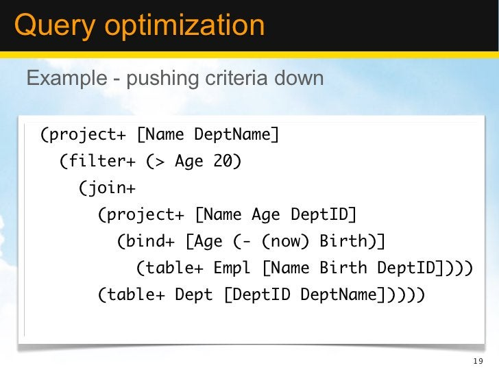 Query optimizationExample - pushing criteria down (project+ [Name DeptName]   (filter+ (> Age 20)     (join+       (projec...