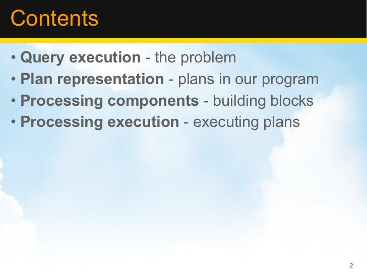 Contents• Query execution - the problem• Plan representation - plans in our program• Processing components - building bloc...