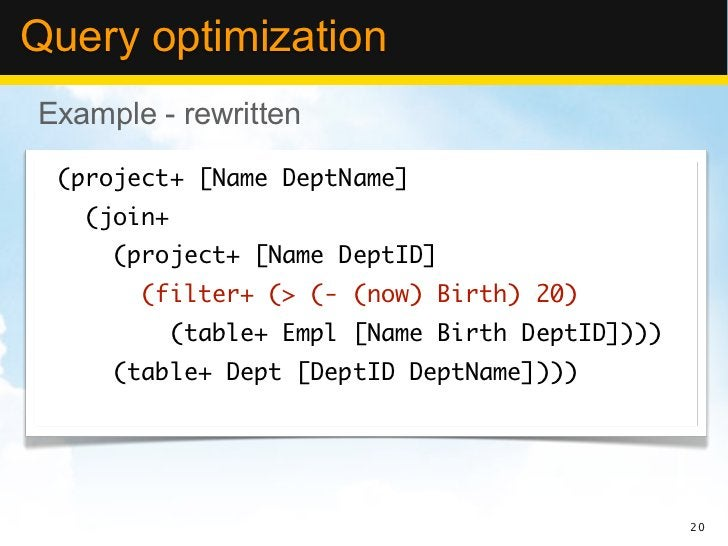 Query optimizationExample - rewritten (project+ [Name DeptName]   (join+     (project+ [Name DeptID]       (filter+ (> (- ...