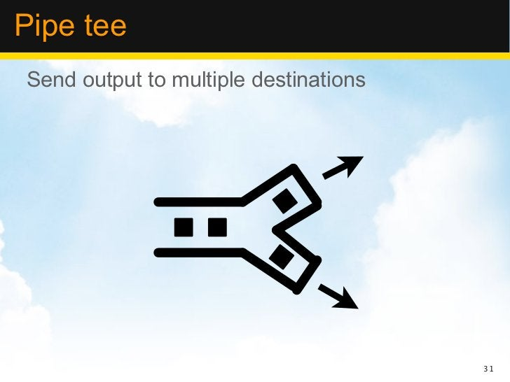 Pipe teeSend output to multiple destinations                                       31