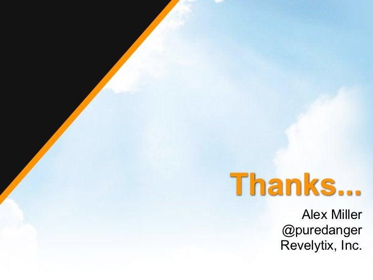 Thanks...      Alex Miller   @puredanger   Revelytix, Inc.
