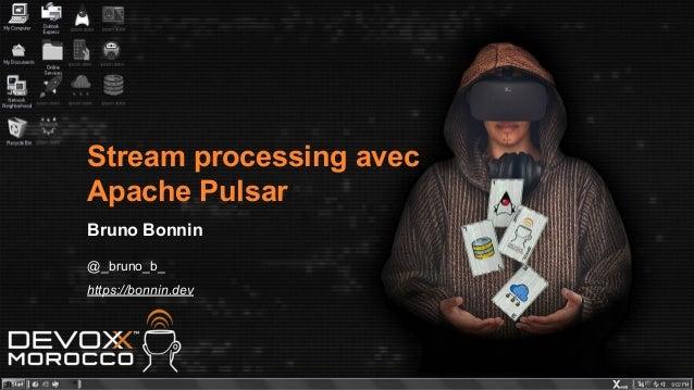 Stream processing avec Apache Pulsar Bruno Bonnin @_bruno_b_ https://bonnin.dev