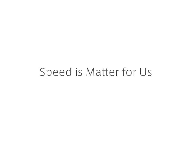 Speed is Matter for Us
