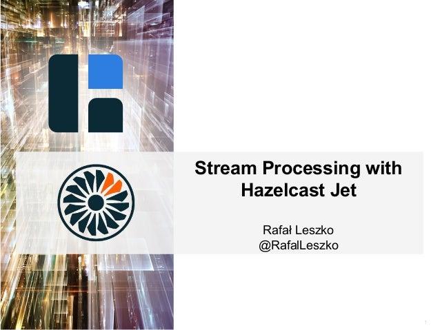 1 Stream Processing with Hazelcast Jet Rafał Leszko @RafalLeszko