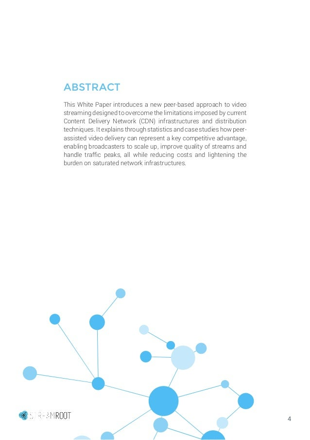 4 ABSTRACT This White Paper introduces a new peer-based approach to video streaming designed to overcome the limitations i...