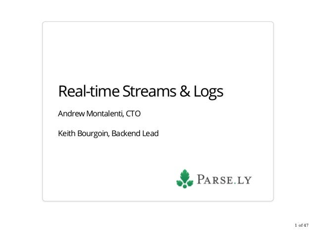 Real-time Streams & Logs Andrew Montalenti, CTO Keith Bourgoin, Backend Lead 1 of 47