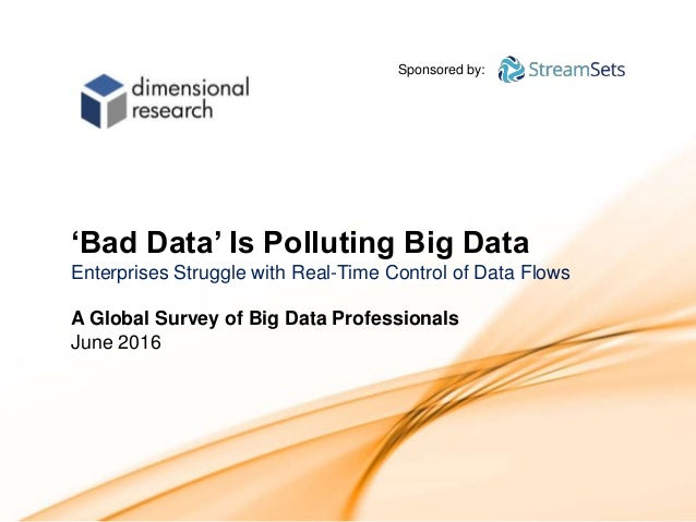 1 Sponsored by: Sponsored by: 'Bad Data' Is Polluting Big Data Enterprises Struggle with Real-Time Control of Data Flows A...