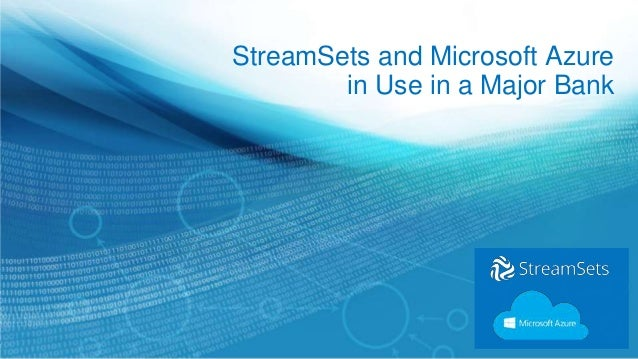 StreamSets and Microsoft Azure in Use in a Major Bank