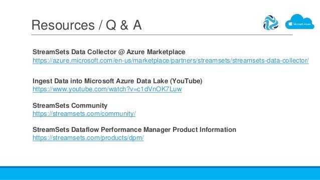 Resources / Q & A StreamSets Data Collector @ Azure Marketplace https://azure.microsoft.com/en-us/marketplace/partners/str...